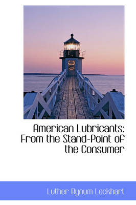 American Lubricants From the Stand-Point of the Consumer by Luther Bynum Lockhart
