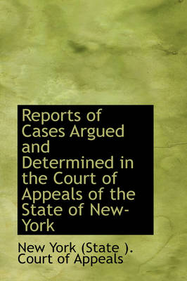 Reports of Cases Argued and Determined in the Court of Appeals of the State of New-York by New York State Court of Appeals, New York (State ) Court of Appeals