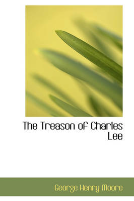 The Treason of Charles Lee by George Henry Moore