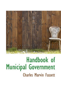 Handbook of Municipal Government by Charles Marvin Fassett