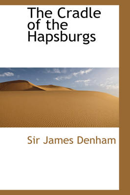 The Cradle of the Hapsburgs by James, Sir Denham