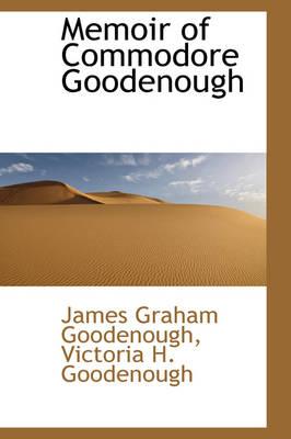Memoir of Commodore Goodenough by James Graham Goodenough