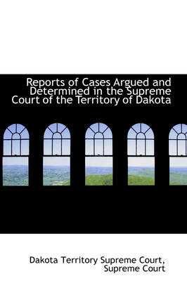 Reports of Cases Argued and Determined in the Supreme Court of the Territory of Dakota by Dakota Territory Supreme Court