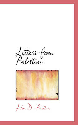 Letters from Palestine by John D Paxton
