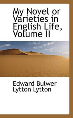 My Novel or Varieties in English Life, Volume II by Edward Bulwer Lytton Lytton
