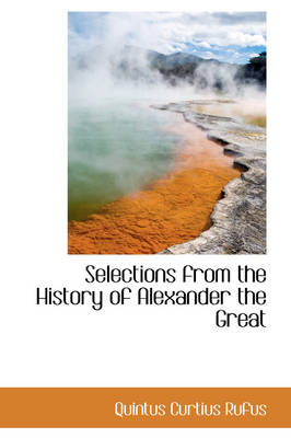 Selections from the History of Alexander the Great by Quintus Curtius Rufus