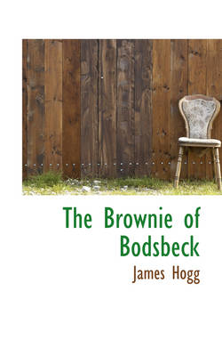 The Brownie of Bodsbeck by Professor James Hogg
