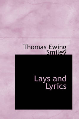 Lays and Lyrics by Thomas Ewing Smiley