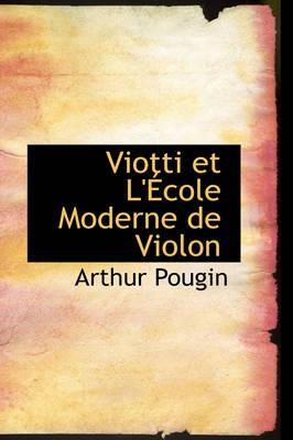 Viotti Et L' Cole Moderne de Violon by Arthur Pougin