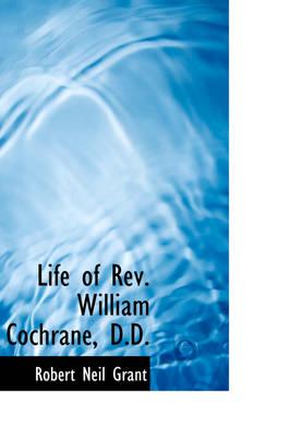 Life of REV. William Cochrane, D.D. by Robert Neil Grant