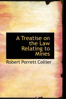 A Treatise on the Law Relating to Mines by Robert Porrett Collier