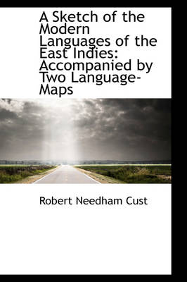 A Sketch of the Modern Languages of the East Indies Accompanied by Two Language-Maps by Robert Needham Cust