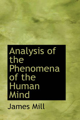 Analysis of the Phenomena of the Human Mind by James Mill