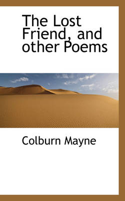 The Lost Friend, and Other Poems by Colburn Mayne