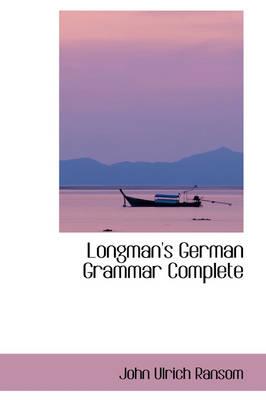 Longman's German Grammar Complete by John Ulrich Ransom