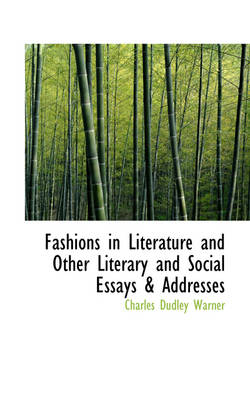 Fashions in Literature and Other Literary and Social Essays & Addresses by Charles Dudley Warner