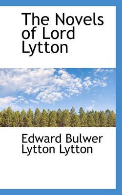 The Novels of Lord Lytton by Edward Bulwer Lytton Lytton