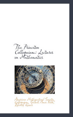 The Princeton Colloquium Lectures on Mathematics by American Mathematical Soci Colloquium