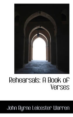Rehearsals A Book of Verses by John Byrne Leicester Warren