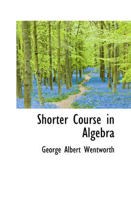 Shorter Course in Algebra by George Wentworth