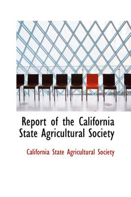 Report of the California State Agricultural Society by California State Agricultural Society