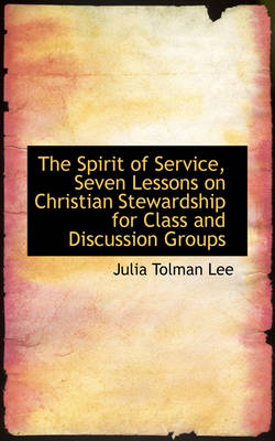 The Spirit of Service, Seven Lessons on Christian Stewardship for Class and Discussion Groups by Julia Tolman Lee