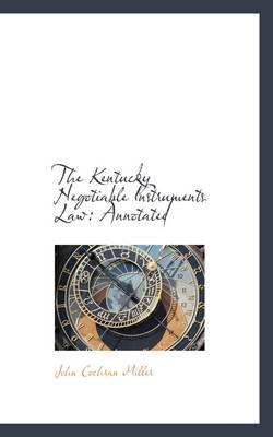 The Kentucky Negotiable Instruments Law Annotated by John Cochran Miller