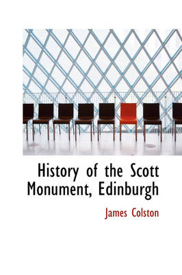 History of the Scott Monument, Edinburgh by James Colston