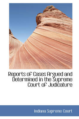 Reports of Cases Argued and Determined in the Supreme Court of Judicature by Indiana Supreme Court