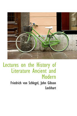 Lectures on the History of Literature Ancient and Modern by Friedrich Von Schlegel