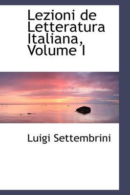 Lezioni de Letteratura Italiana, Volume I by Luigi Settembrini