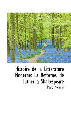 Histoire de La Litt Rature Moderne La R Forme, de Luther a Shakespeare by Marc Monnier