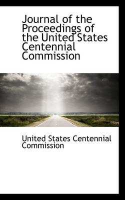 Journal of the Proceedings of the United States Centennial Commission by United States Centennial Commission