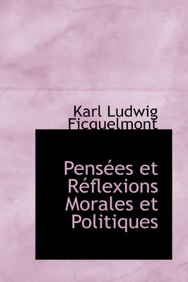 Pens Es Et R Flexions Morales Et Politiques by Karl Ludwig Ficquelmont