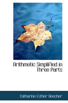 Arithmetic Simplified in Three Parts by Catharine Esther Beecher