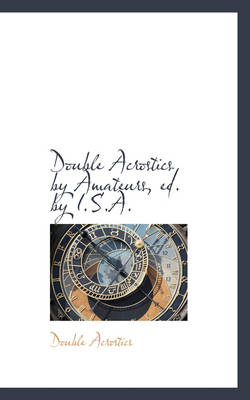 Double Acrostics by Amateurs, Ed. by I.S.A. by Double Acrostics
