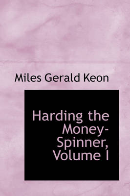 Harding the Money-Spinner, Volume I by Miles Gerald Keon