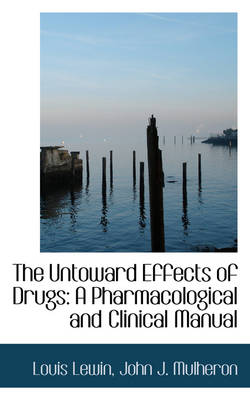 The Untoward Effects of Drugs A Pharmacological and Clinical Manual by Louis, M D Lewin