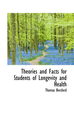 Theories and Facts for Students of Longevity and Health by Thomas Bersford