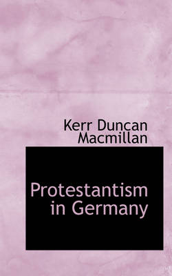 Protestantism in Germany by Kerr Duncan MacMillan