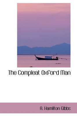 The Compleat Oxford Man by A Hamilton Gibbs
