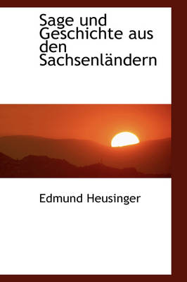 Sage Und Geschichte Aus Den Sachsenl Ndern by Edmund Heusinger