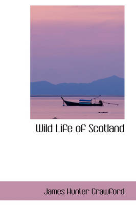 Wild Life of Scotland by James Hunter Crawford