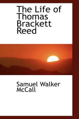 The Life of Thomas Brackett Reed by Samuel Walker McCall