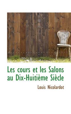 Les Cours Et Les Salons Au Dix-Huiti Me Si Cle by Louis Nicolardot