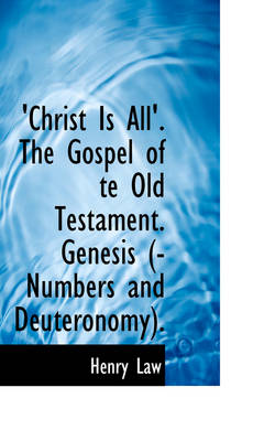 Christ Is All the Gospel of Te Old Testament by Henry Law