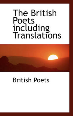 The British Poets Including Translations by British Poets