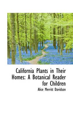 California Plants in Their Homes A Botanical Reader for Children by Alice Merritt Davidson