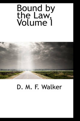 Bound by the Law, Volume I by D M F Walker
