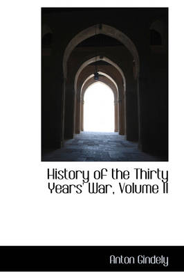 History of the Thirty Years' War, Volume II by Anton Gindely